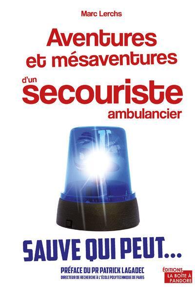 Aventures et mésaventures d'un ambulancier ; ce qui se cache derrière vos appels d'urgence