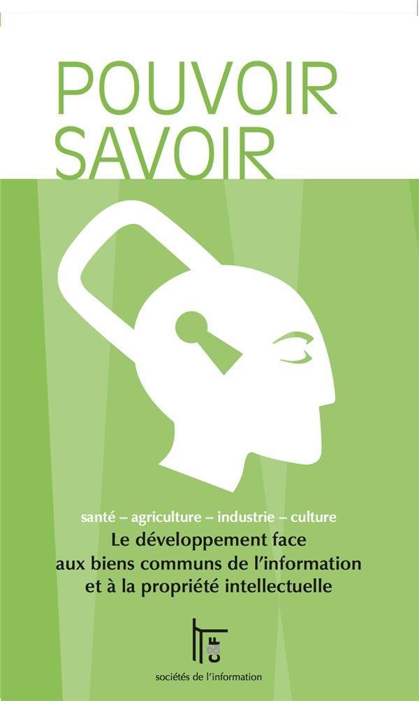 Pouvoir Savoir ; Le Developpement Face Aux Biens Communs De L'Information Et A La Propriete Intellectuelle