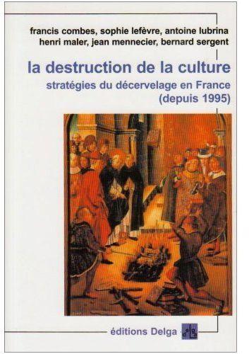 La destruction de la culture ; stratégies du decervelage en France, depuis 1995