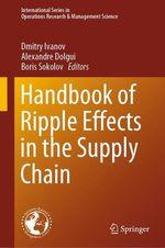 Handbook of Ripple Effects in the Supply Chain  - Alexandre Dolgui - Dmitry Ivanov - Boris Sokolov