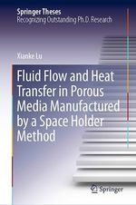 Fluid Flow and Heat Transfer in Porous Media Manufactured by a Space Holder Method  - Xianke Lu