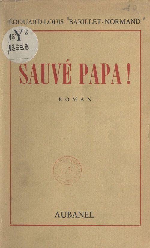 Sauvé Papa !  - Édouard-Louis Barillet-Normand