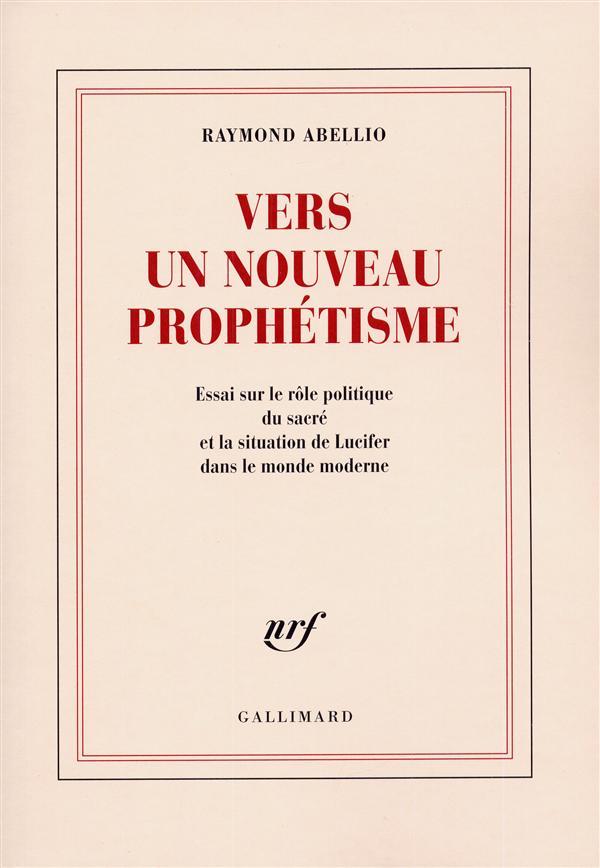 Vers un nouveau prophetisme - essai sur le role politique du sacre et la situation de lucifer dans l