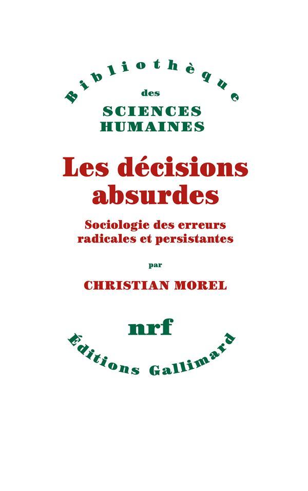 Les decisions absurdes - sociologie des erreurs radicales et persistantes