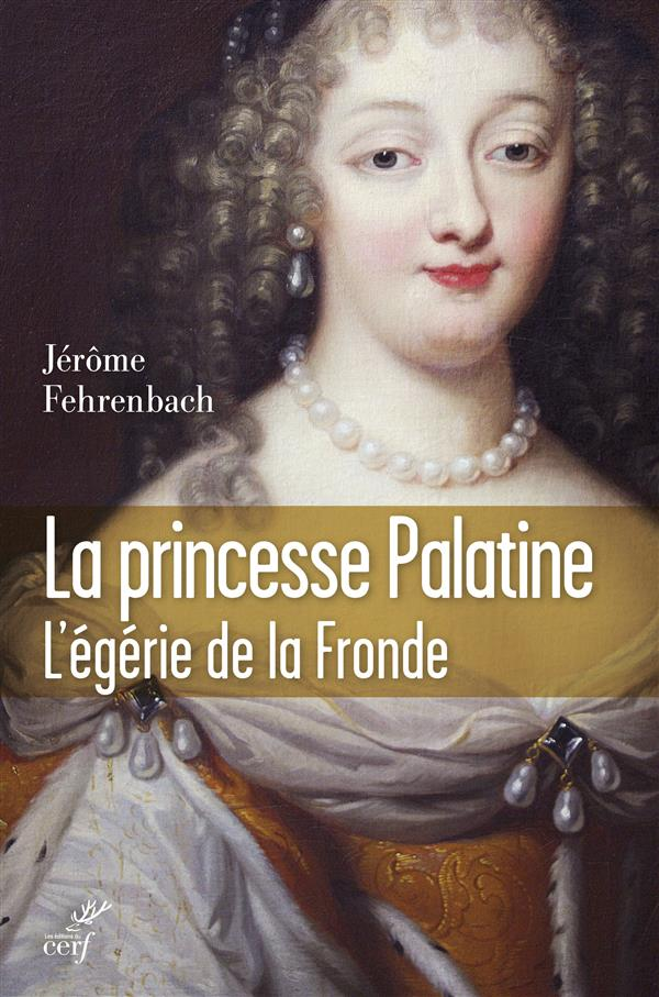 Princesse Palatine ; égérie de la Fronde