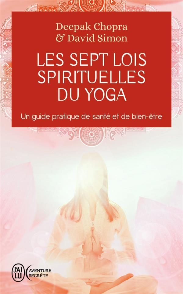 Les sept lois spirituelles du yoga - un guide pratique de sante et de bien-etre