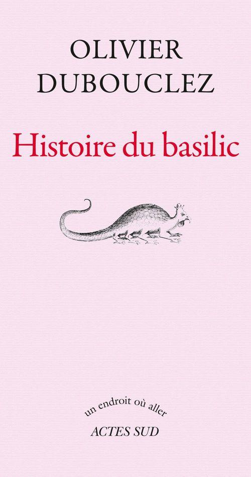 Histoire du basilic  - Olivier Dubouclez