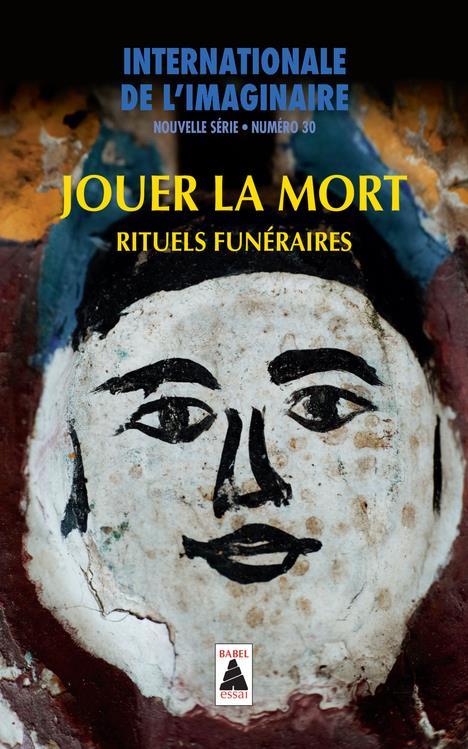 BABEL  -  INTERNATIONALE DE L'IMAGINAIRE N.30  -  JOUER LA MORT  -  RITUELS FUNERAIRES