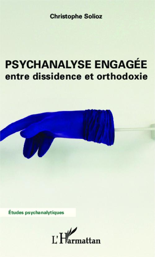 Psychanalyse engagée ; entre dissidence et orthodoxie