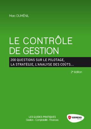 Le contrôle de gestion; 200 questions sur le pilotage, la stratégie, l'analyse des coûts... (2e édition)