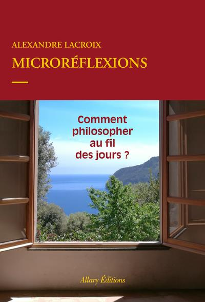 Microréflexions ; comment philosopher au quotidien ?
