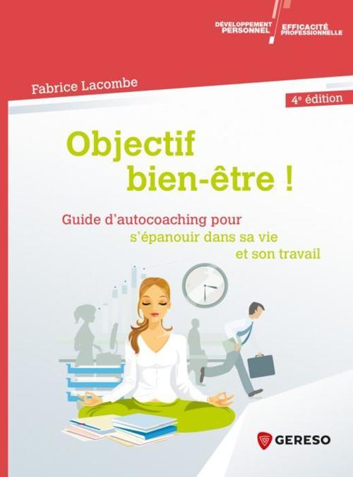 objectif bien-être ! guide d'auto-coaching pour s'épanouir dans sa vie et son travail (4e édition)