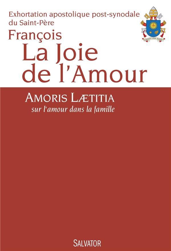 LA JOIE DE L-AMOUR. AMORIS LAETITIA, SUR L-AMOUR DANS LA FAMILLE