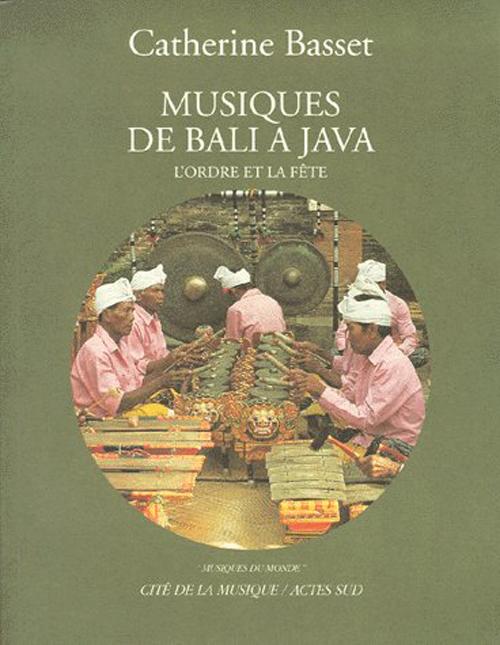 Musiques De Bali A Java ; L'Ordre Et La Fete