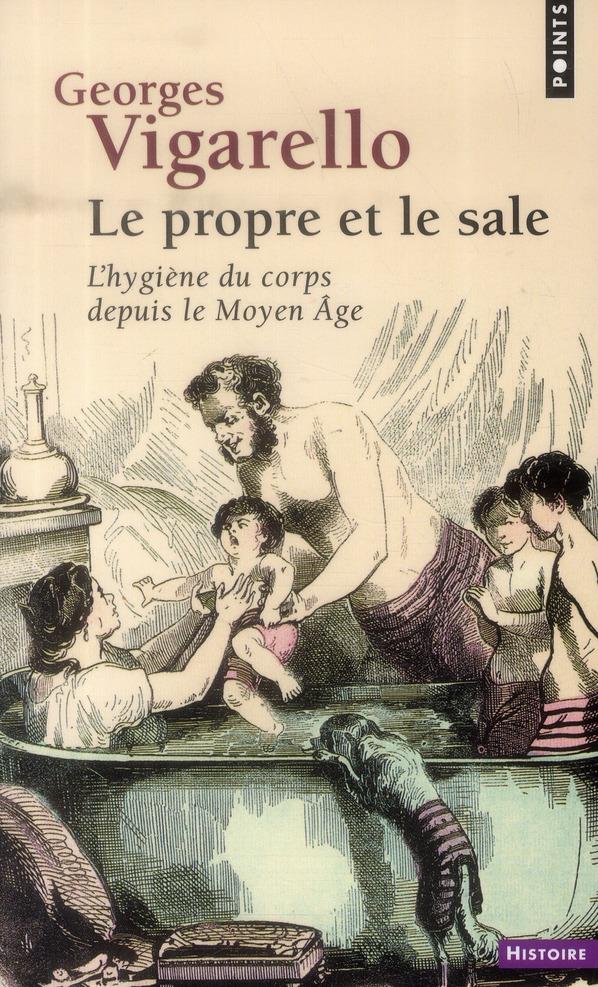 le propre et le sale ; l'hygiène du corps depuis le Moyen Age