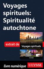 Voyages spirituels : Spiritualité autochtone