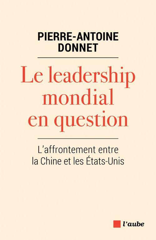 Le leadership mondial en question ; l'affrontement entre la Chine et les Etats-Unis