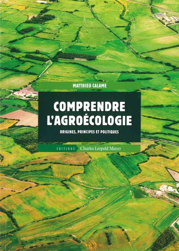 Comprendre l'agroécologie ; origines, principes et politiques