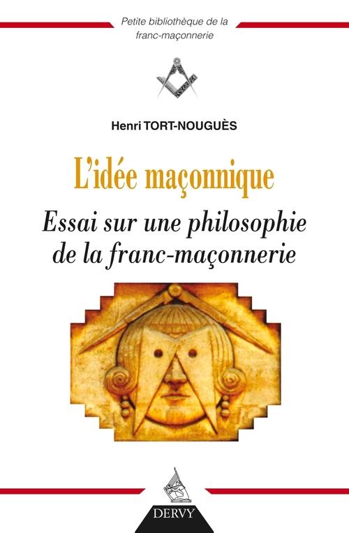 L'idée maçonnique ; essai sur une philosophie de la franc-maçonnerie