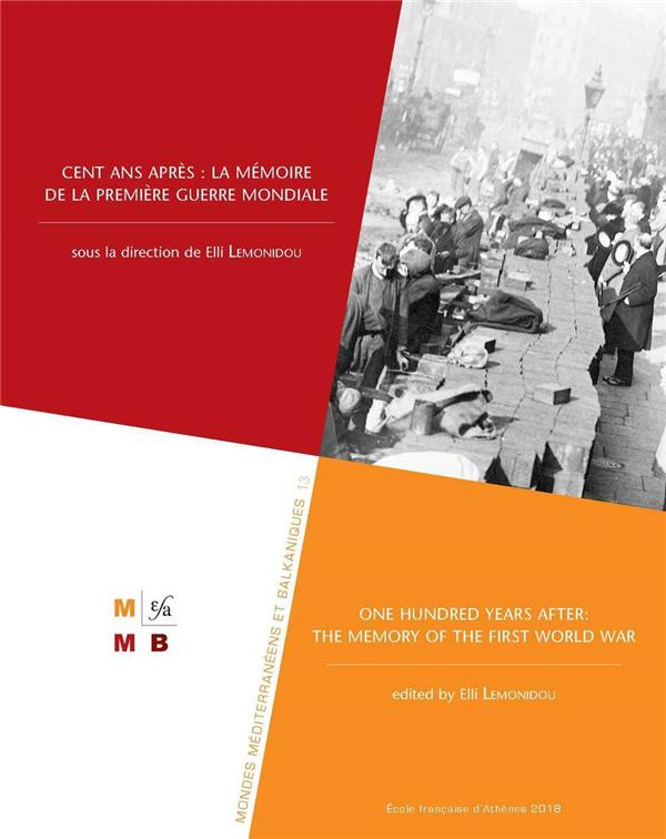 Cent ans après : la mémoire de la Première Guerre mondiale ; one hundred years after: the memory of the first World War
