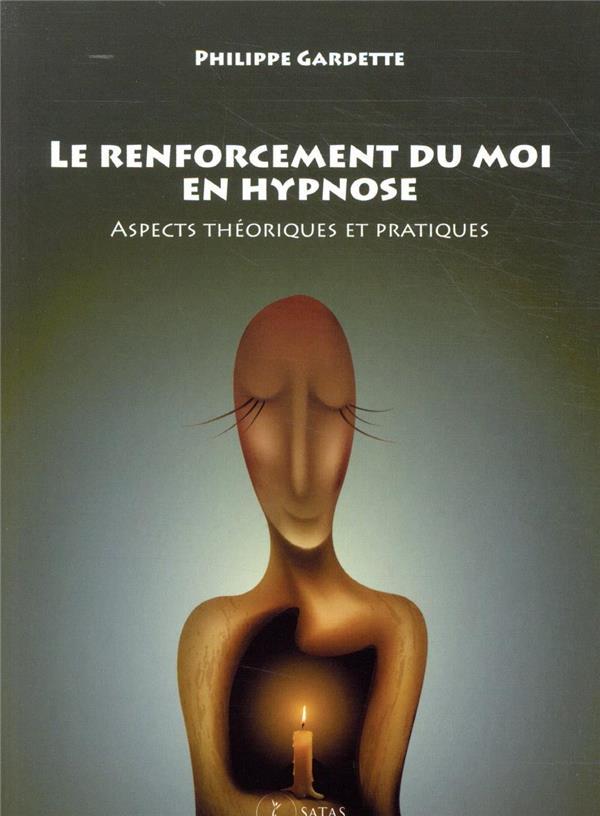 Le renforcement du moi en hypnose ; aspects théoriques et pratiques