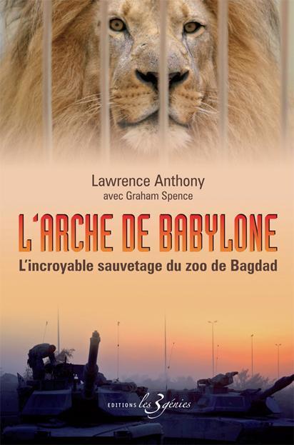 L'arche de Babylone ; l'incroyable sauvetage du zoo de Bagdad