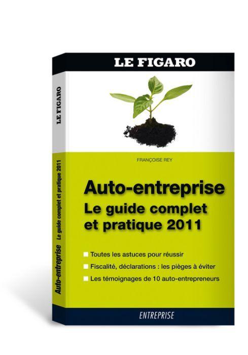 Auto-Entreprise ; Le Guide Complet Et Pratique 2011