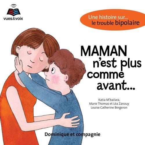 Maman n'est plus comme avant : une histoire sur... le trouble bipolaire