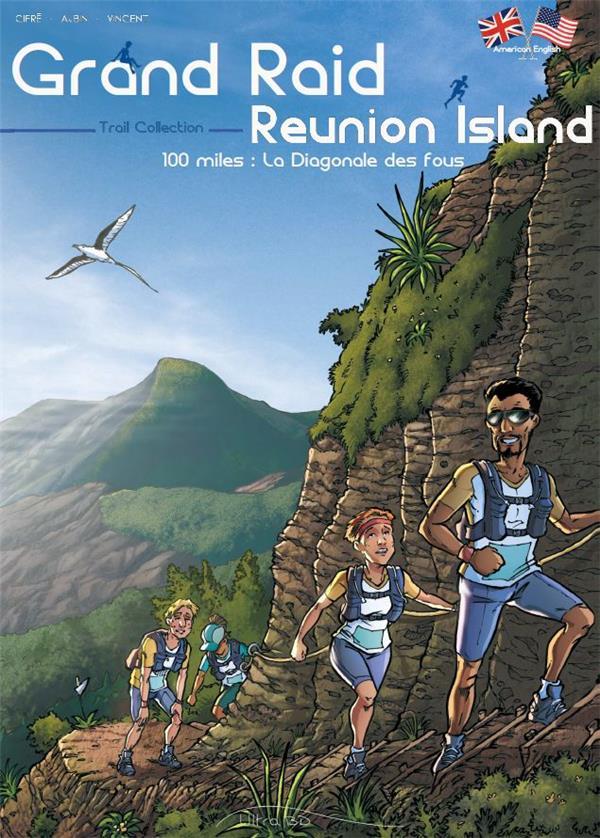Grand raid : Reunion island ; 100 miles : la diagonale des fous