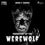Purgatory of the Werewolf  - Brian S. Ference