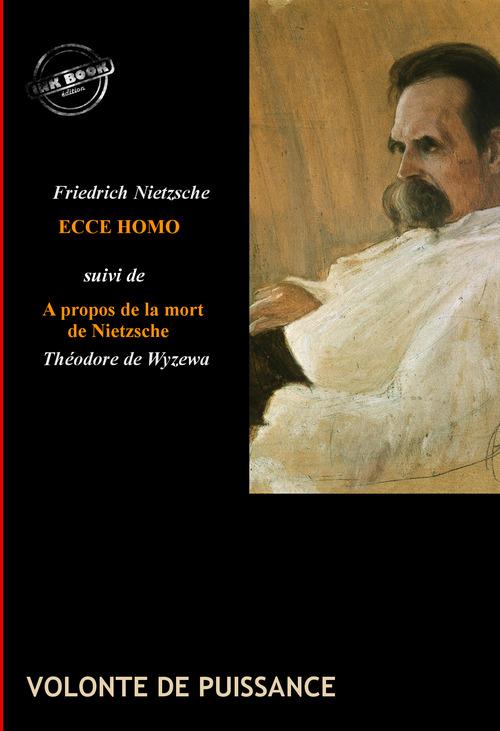 Ecce Homo : comment on devient ce que l'on est (édition intégrale, revue et corrigée).