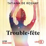 Vente AudioBook : Trouble-fête  - Tatiana de Rosnay