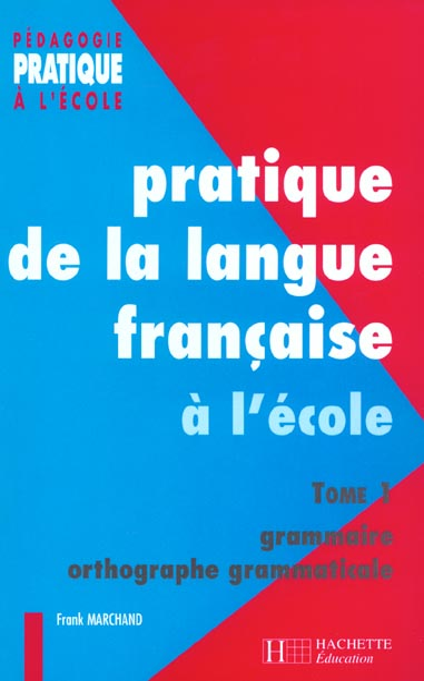 Pratiques De La Langue Francaise - Tome 1 : Grammaire Et Orthographe Grammaticale