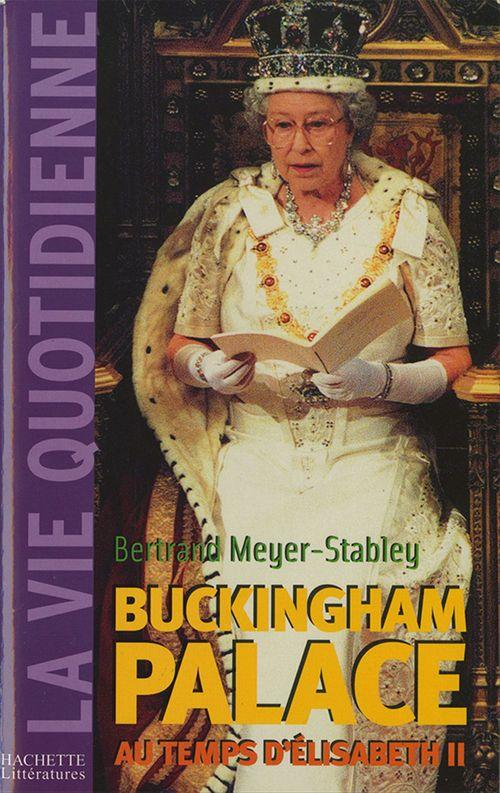 La vie quotidienne à Buckingham Palace sous Elisabeth II  - Bertrand Meyer-Stabley