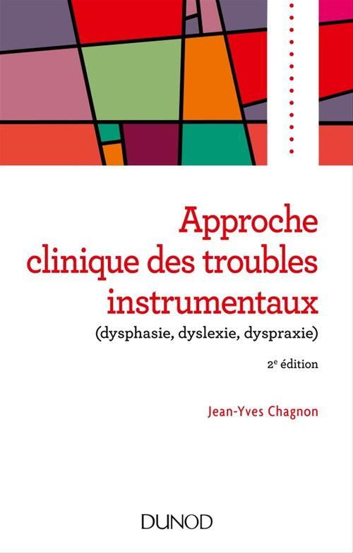 Approche clinique des troubles instrumentaux (dysphasie, dyslexie, dyspraxie) (2e édition)