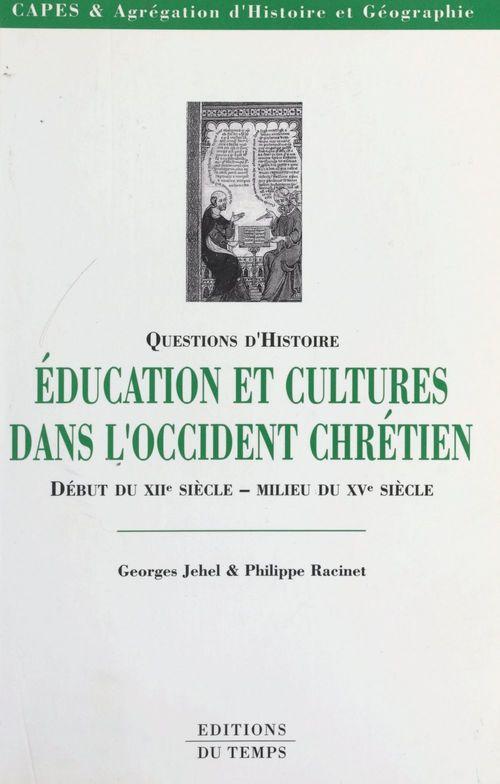 Éducation et cultures dans l'Occident chrétien, du début du XIIe siècle au milieu du XVe siècle  - Georges Jehel  - Philippe Racinet