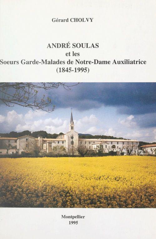 André Soulas et les Soeurs gardes-malades de Notre-Dame Auxiliatrice, 1845-1995