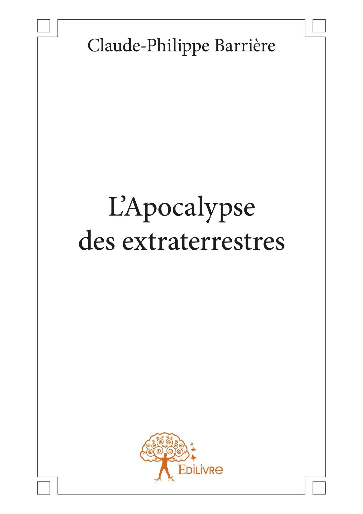 L'Apocalypse des extraterrestres  - Claude-Philippe Barrière