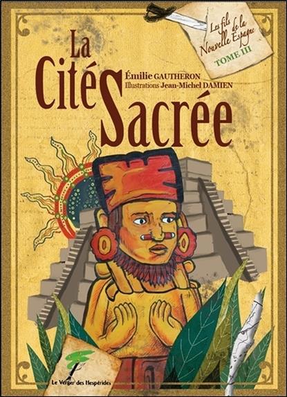 Les fils de la Nouvelle Espagne t.3 ; la cité sacrée