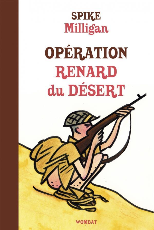 Mémoires de guerre t.2 ; opération Renard du desert