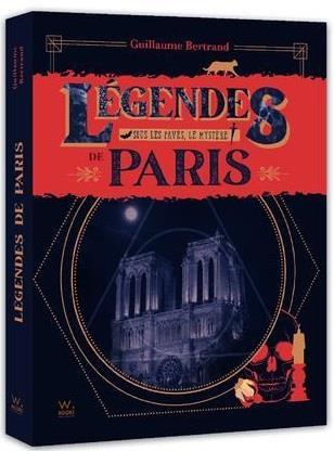 Légendes de Paris ; sous les pavés, le mystère