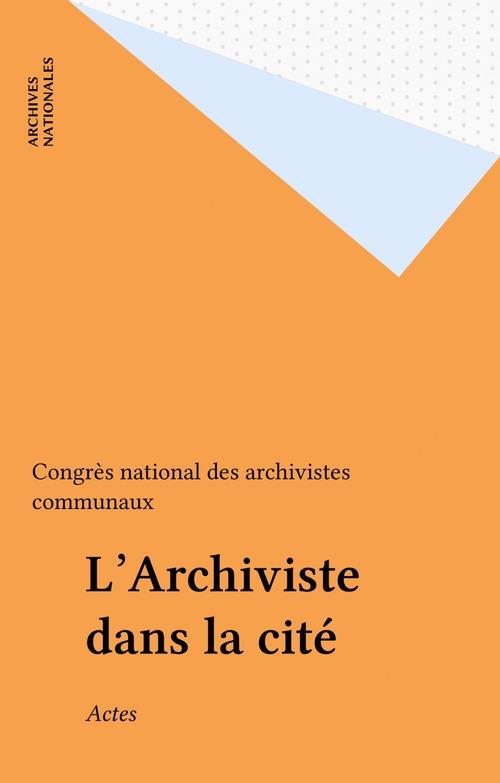 L'archiviste dans la cite. actes du premier congres national des archivistes communaux, grenoble 1