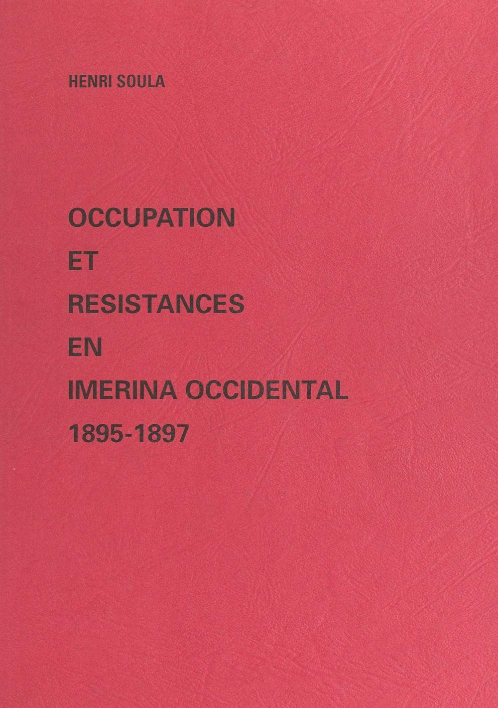 Occupation et résistances en Imerina occidental  - Henri Soula