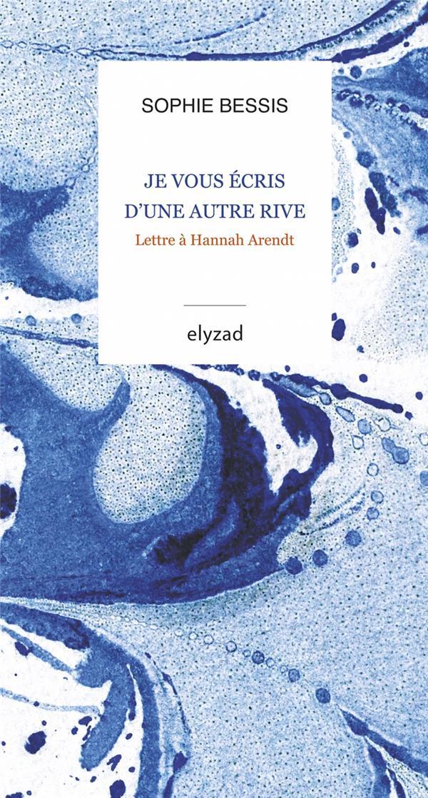 Je vous ecris d'une autre rive ; lettre à Hannah Arendt