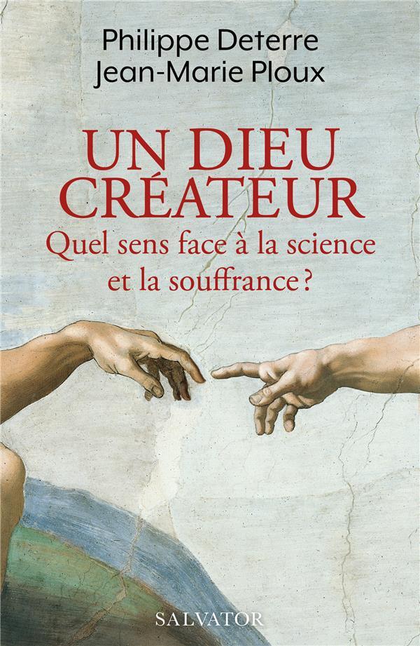 UN DIEU CREATEUR - QUEL SENS FACE A LA SCIENCE ET LA SOUFFRANCE?