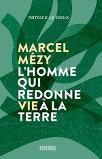 Vente EBooks : Marcel Mézy, l'homme qui redonne vie à la terre  - Patrick le Roux - Marcel Mézy