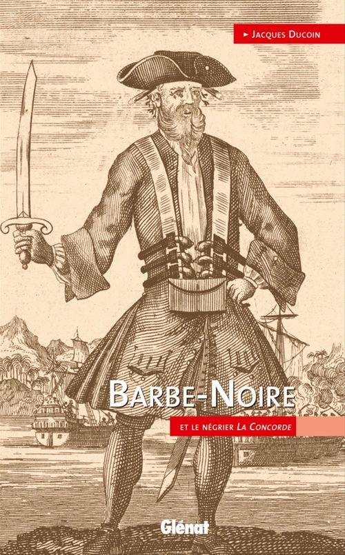 Barbe Noire ; et le négrier La Concorde