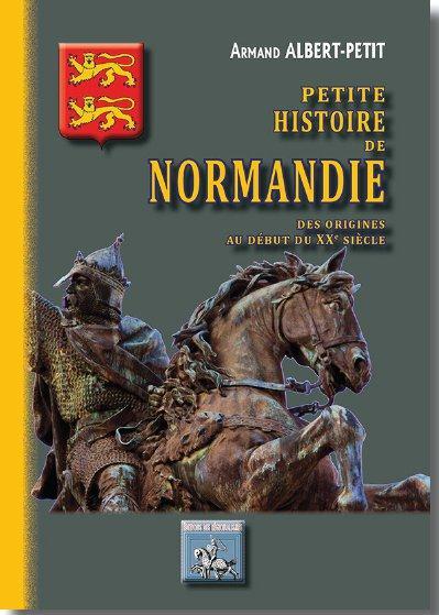 Petite histoire de Normandie ; des origines au début du XXe siècle