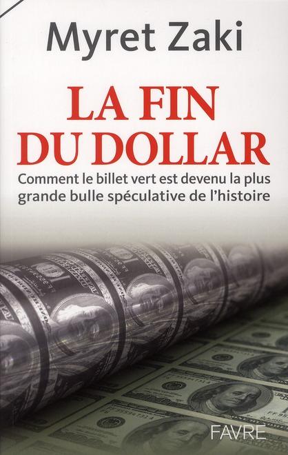 La fin du dollar ; comment le billet vert est devenu la plus grande bulle spéculative de l'histoire