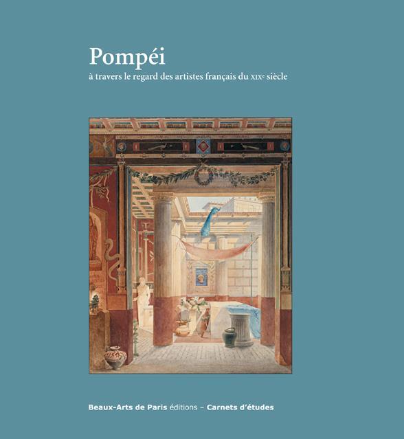CARNETS D'ETUDES ; Pompéi à travers le regard des artistes français du XIX siècle